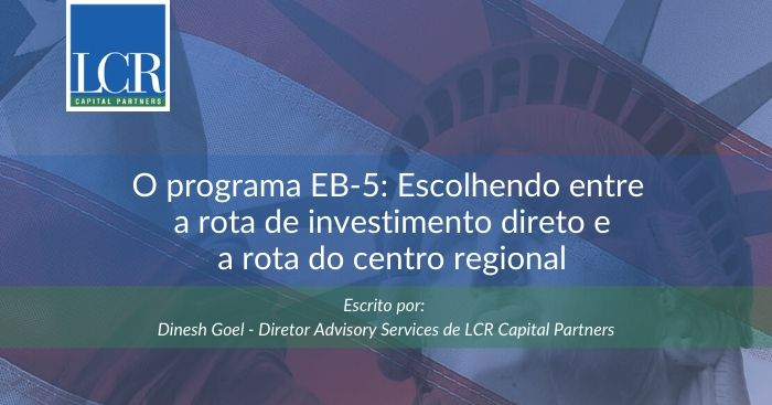 O programa EB-5: Escolhendo entre a rota de investimento direto e a rota do centro regional