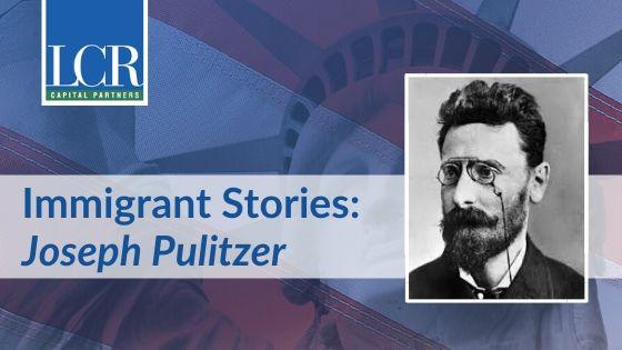 Joseph Pulitzer Immigrant Story