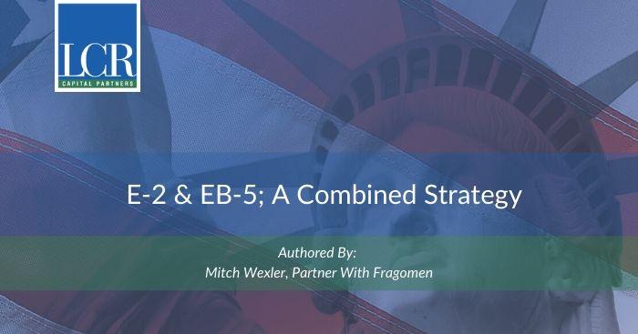 E-2 & EB-5 - Combined Strategy