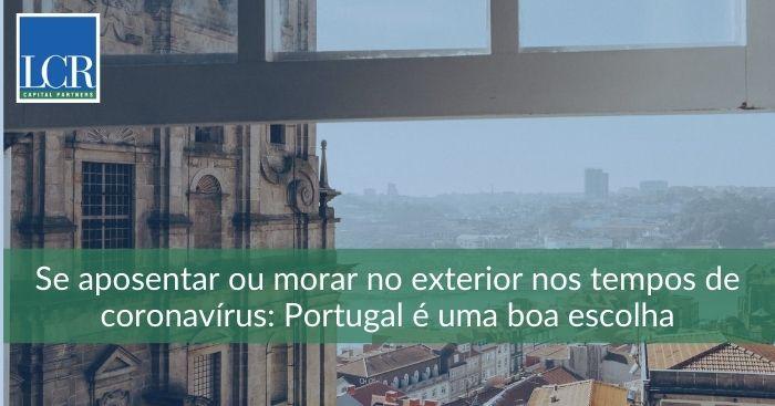Se aposentar ou morar no exterior nos tempos de coronavírus: Portugal é uma boa escolha