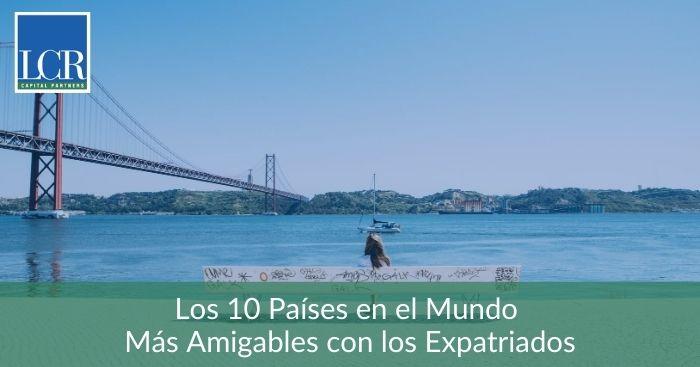 Los 10 Países en el Mundo Más Amigables con los Expatriados